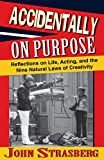 img - for Accidentally On Purpose: Reflections on Life, Acting and the Nine Natural Laws of Creativity (Applause Books) book / textbook / text book