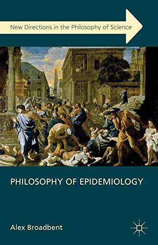 Philosophy of Epidemiology (New Directions in the Philosophy of Science)