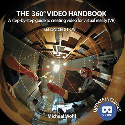(The 360° Video Handbook: A step-by-step guide to creating video for virtual reality (VR))