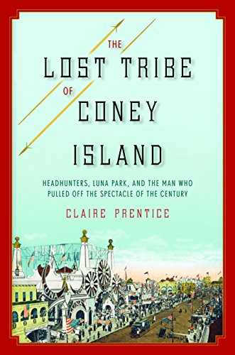 The Lost Tribe of Coney Island: Headhunters, Luna Park, and the Man Who Pulled Off the Spectacle of the Century cover