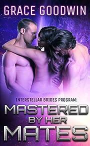 Mastered by Her Mates (Interstellar Brides Book 6)