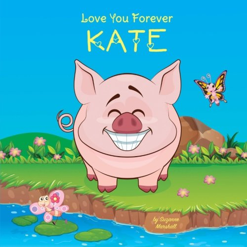 (Love You Forever, Kate: Personalized Book: Love You Forever (I Love You Forever, Personalized Books, Personalized Kids Books, Gifts for Kids))
