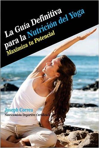 La Guia Definitiva para la Nutricion del Yoga: Maximiza tu ...
