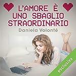 L'amore è uno sbaglio straordinario | Daniela Volonté