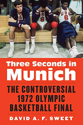 Three Seconds in Munich: The Controversial 1972 Olympic Basketball Final (Cold War Olympics)