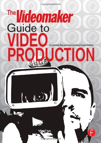 The Videomaker Guide to Video Production, Fourth Edition