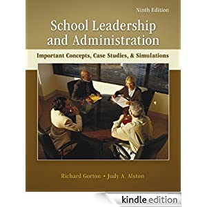 School Leadership and Administration: Important Concepts, Case Studies, and Simulations Richard Gorton and Judy Alston