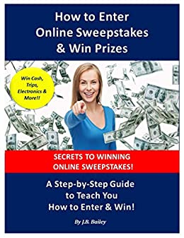 How to Enter Online Sweepstakes & Win Prizes: A Step-by-Step Guide to Teach  You How to Enter & Win!! (How to Enter Sweepstakes Series Book 1)