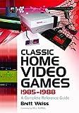 Classic Home Video Games, 1985-1988, Brett Weiss, 0786436603