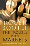 The Trouble with Markets, Roger Bootle, 1857885376