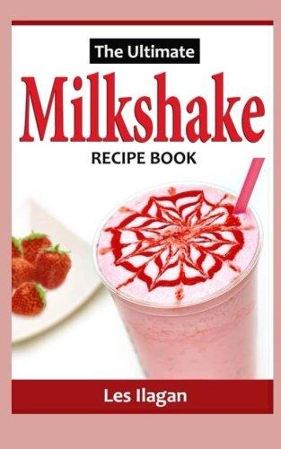 The Ultimate MILKSHAKE RECIPE BOOK
