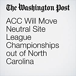 ACC Will Move Neutral Site League Championships out of North Carolina