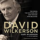 David Wilkerson: The Cross, the Switchblade, and the Man Who Believed Hörbuch von Gary Wilkerson Gesprochen von: Mark Smeby