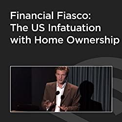 Financial Fiasco: The US Infatuation with Home Ownership