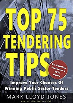 Top 75 Tendering Tips: Ex-Council Evaluator's 2017 Guide by [Lloyd-Jones, Mark]