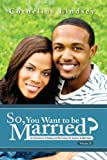 So, You Want to Be Married? Second Edition, Cornelius Lindsey, 0988218747