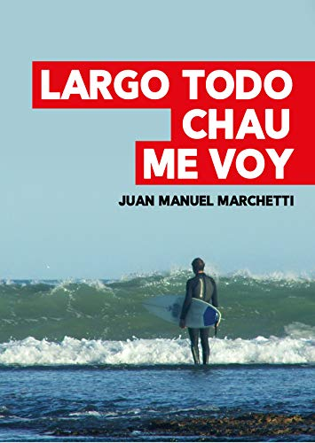 Largo todo. Chau. Me voy. (Spanish Edition)