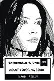 Catherine Zeta-Jones Adult Coloring Book: Academy Award and BAFTA Award Winner, Beautiful Welsh Actress and Michael Douglas s Wife Inspired Adult Coloring Book (Catherine Zeta-Jones Books)