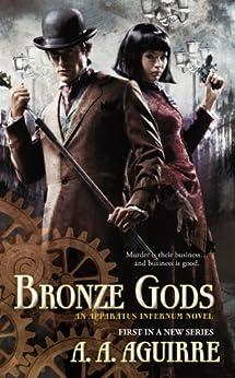 Bronze Gods (An Apparatus Infernum Novel Book 1) by [Aguirre, A. A.]