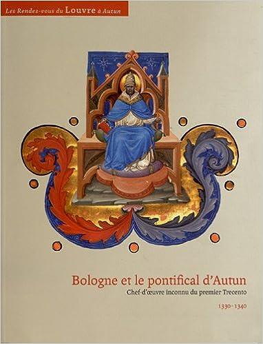 Livres Bologne et le pontifical d'Autun : Chef-d'oeuvre inconnu du premier Trecento 1330-1340 pdf