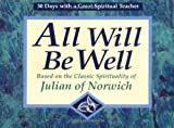 img - for All Will Be Well: Based on the Classic Spirituality of Julian of Norwich (30 Days with a Great Spiritual Teacher) book / textbook / text book