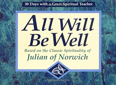 All Will Be Well: Based on the Classic Spirituality of Julian of Norwich : 30 Days With a Great Spiritual Teacher