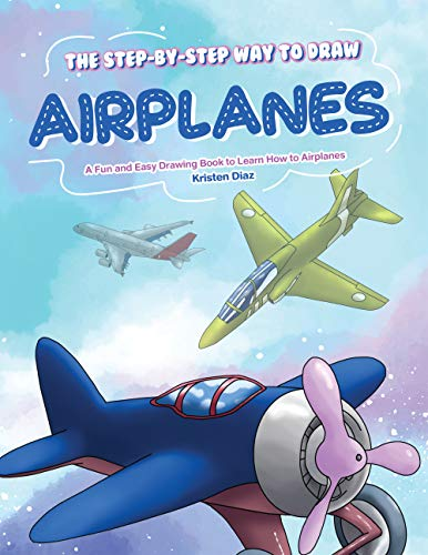 The Step-by-Step Way to Draw Airplanes: A Fun and Easy Drawing Book to Learn How to Airplanes por Kristen Diaz