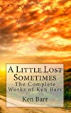 A Little Lost Sometimes: The Complete Works of Ken Barr