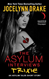 The Asylum Interviews: Trixie: An Asylum Tales Short Story (The Asylum Tales series)