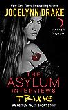 The Asylum Interviews: Trixie: An Asylum Tales Short Story (The Asylum Tales series)