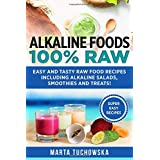 Alkaline Foods: 100% Raw!: Easy and Tasty Raw Food Recipes Including Alkaline Salads, Smoothies and Treats! (Alkaline Diet, Raw Foods) (Volume 2)