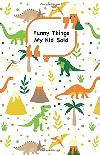 Funny Things My Kid Said Dinosaurs Cover Write Down The Funny