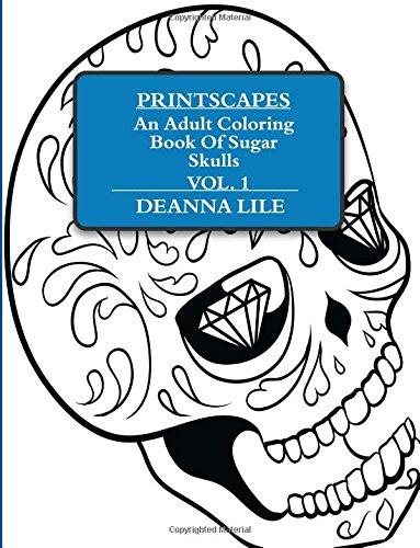 Printscapes: An Adult Coloring Book Of Sugar Skulls Vol 1 (Volume 1) pdf