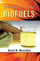 Introduction to Biofuels (Mechanical and Aerospace Engineering Series)