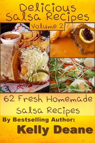 Delicious Salsa Recipes - Volume 2: 62 Fresh Homemade Salsa Recipes