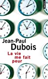 La vie me fait peur par Dubois