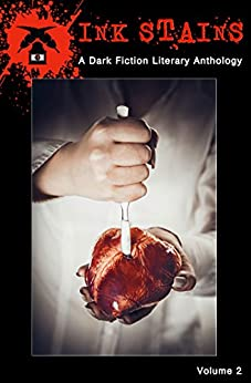 Ink Stains, Volume 2: A Dark Fiction Literary Anthology by [Becker, Brian, O'Conner, Cooper, Fitch, Marc E., Paterson-Harkness, I.K., Henshaw, Daniel, Kotzman, J. D., Marshall, Melanie, Smith, Douglas Andrew]