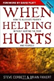 When Helping Hurts, Steve Corbett and Brian Fikkert, 0802457061