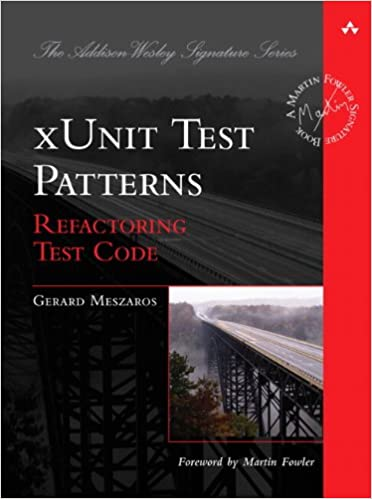 xUnit Test Patterns: Refactoring Test Code (Addison-Wesley Signature