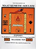 The Philosophy of Maat Kemetic-Soulism Exposes, Maaseru Tep, 1564112381