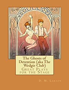 The Ghosts of Detention (aka The Wedgie Club): Great Plays for the Stage