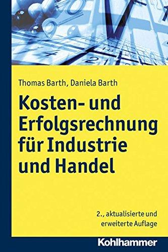 Kosten- und Erfolgsrechnung für Industrie und Handel Taschenbuch – 8. August 2013 Thomas Barth Daniela Barth Kohlhammer W. GmbH