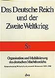 Das Deutsche Reich und der Zweite Weltkrieg, 10 Bde., Bd.5/1, Organisation und Mobilisierung des deutschen Machtbereichs