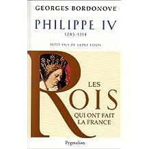 PHILIPPE LE BEL IV N.E. : 1285-1314 PETIT-FILS DE ST-LOUIS