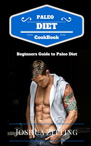 Paleo Diet Cookbook: A Beginners Guide to Paleo Diet (Paleolithic diet, Fitness, Health, Diet Plan, Healthy Recipes, Muscle Building, Paleo Menu, lose weight, lose fat, gain muscle) (Eating Plan For Muscle Gain And Fat Loss)