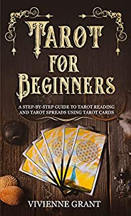 Tarot for Beginners: A Step-by-Step Guide to Tarot Reading and Tarot Spreads Using Tarot Cards (English Editio