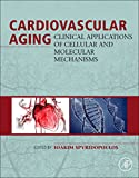 Cardiovascular Aging : Clinical Applications of Cellular and Molecular Mechanisms, Spyridopoulos, Iokim, 0124172490