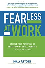 Fearless at Work: Achieve Your Potential by Transforming Small Moments into Big Outcomes (Business Books)