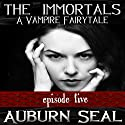 The Immortals: A Vampire Fairytale, Episode 5 Audiobook by Auburn Seal Narrated by Caprisha Page