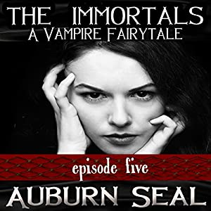 The Immortals: A Vampire Fairytale, Episode 5 Audiobook